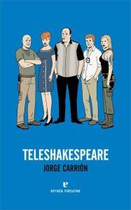 """Portada de """"Teleshakespeare"""" (Errata naturae), ensayo sobre las series de ficción en TV por Jorge Carrión."""